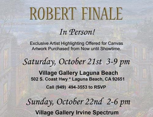 Robert Finale In Person at Village Gallery Saturday, October 21rst 3-9pm Laguna Beach, 22nd 2-6PM Irvine Spectrum